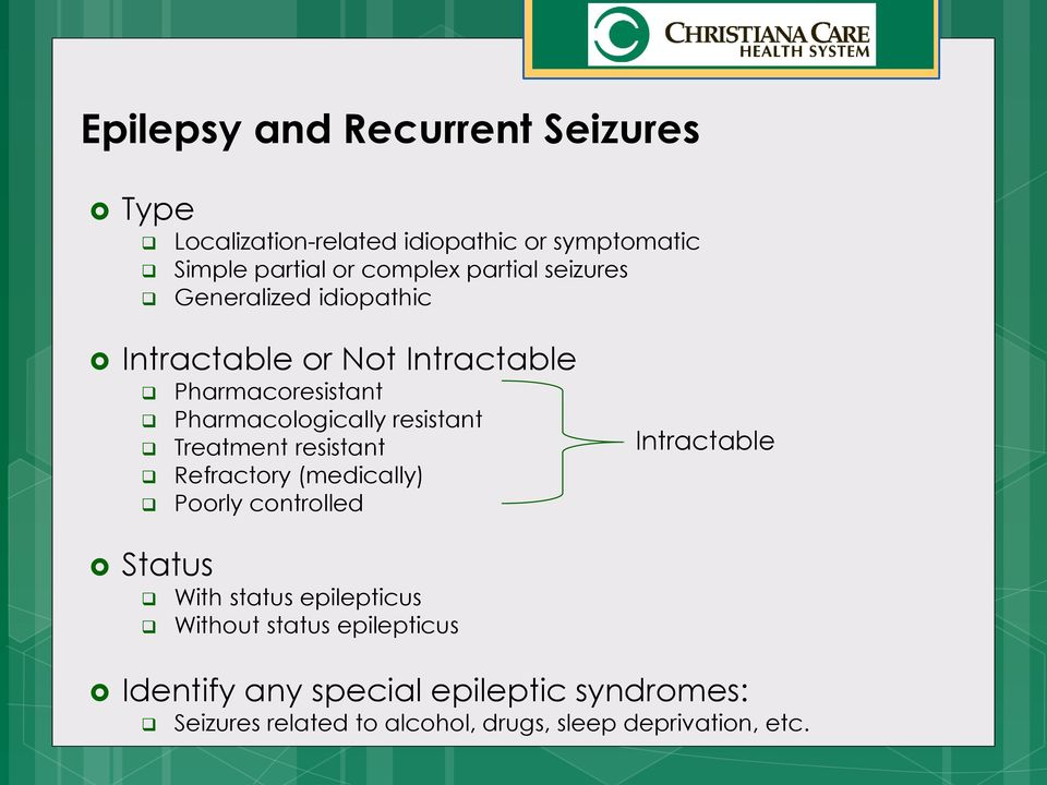 resistant Treatment resistant Refractory (medically) Poorly controlled Intractable Status With status epilepticus