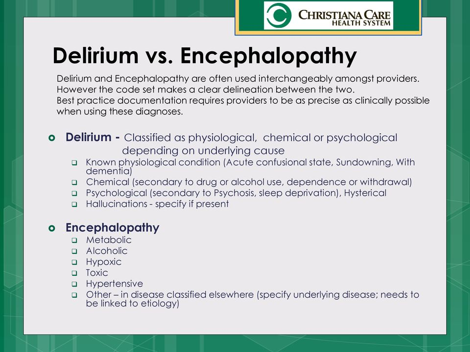Delirium - Classified as physiological, chemical or psychological depending on underlying cause Known physiological condition (Acute confusional state, Sundowning, With dementia) Chemical (secondary