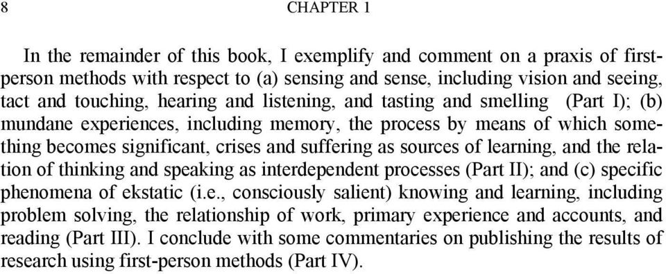 learning, and the relation of thinking and speaking as interdependent processes (Part II); and (c) specific phenomena of ekstatic (i.e., consciously salient) knowing and learning, including problem solving, the relationship of work, primary experience and accounts, and reading (Part III).