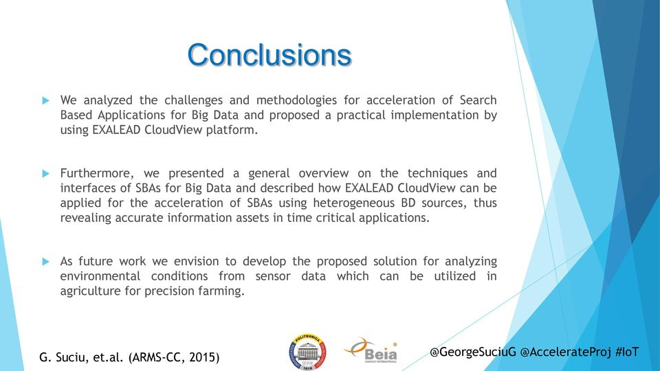 Furthermore, we presented a general overview on the techniques and interfaces of SBAs for Big Data and described how EXALEAD CloudView can be applied for the