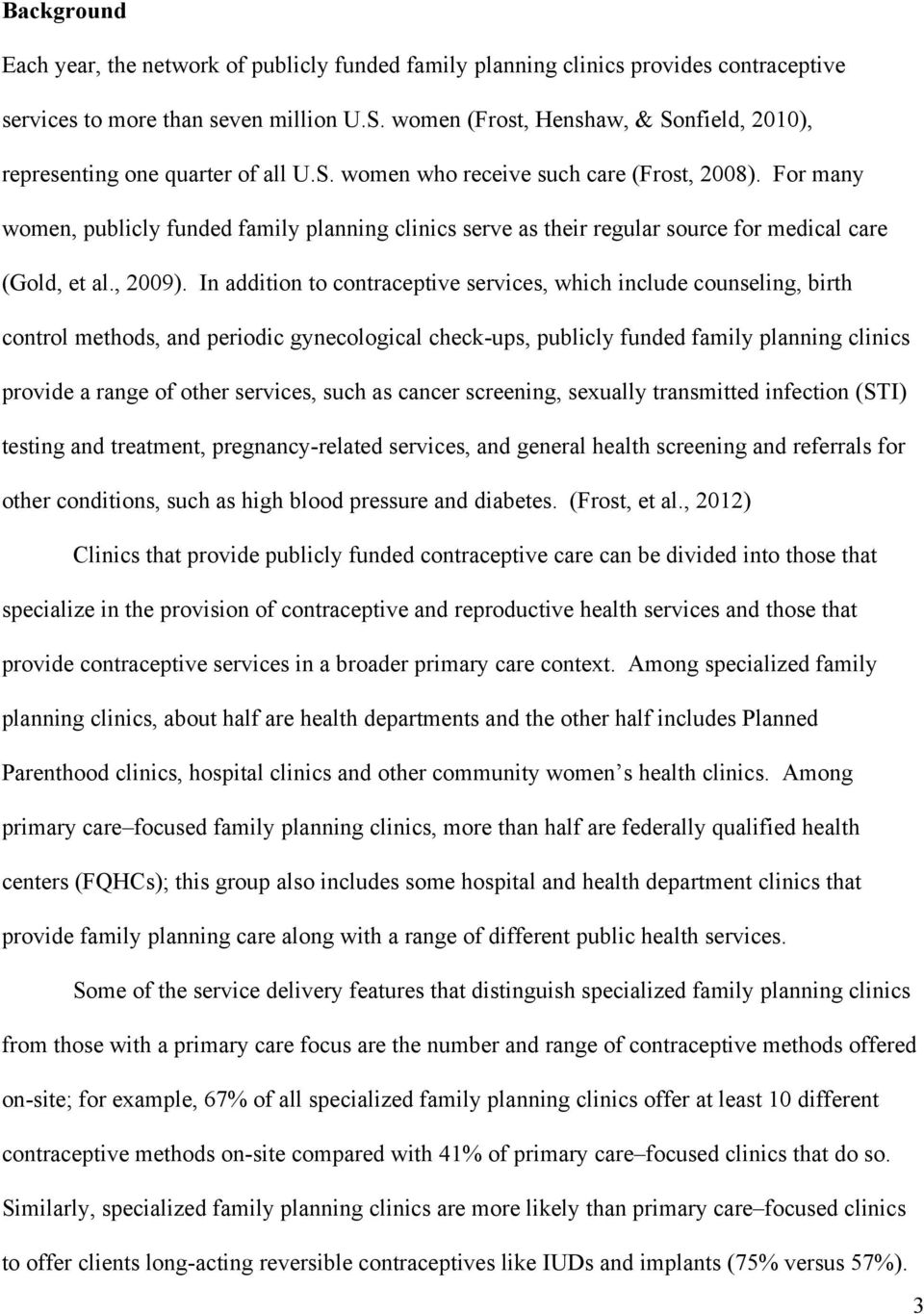 For many women, publicly funded family planning clinics serve as their regular source for medical care (Gold, et al., 2009).