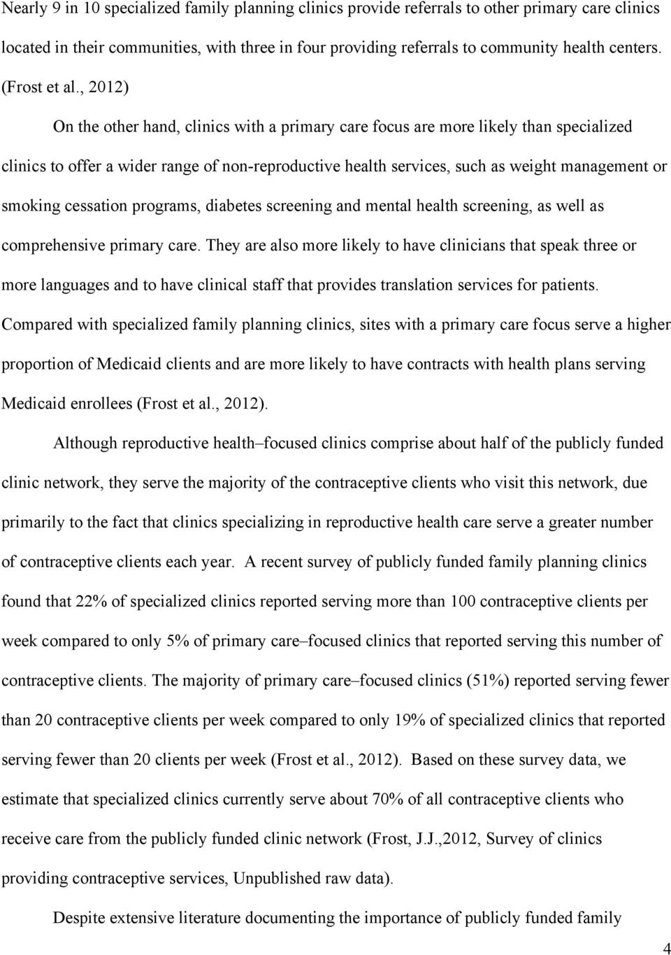 , 2012) On the other hand, clinics with a primary care focus are more likely than specialized clinics to offer a wider range of non-reproductive health services, such as weight management or smoking