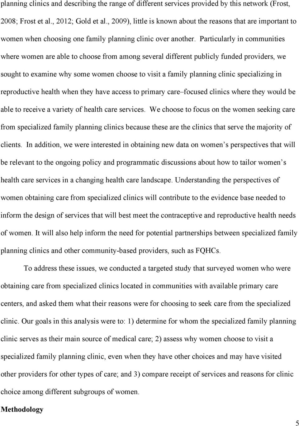 Particularly in communities where women are able to choose from among several different publicly funded providers, we sought to examine why some women choose to visit a family planning clinic