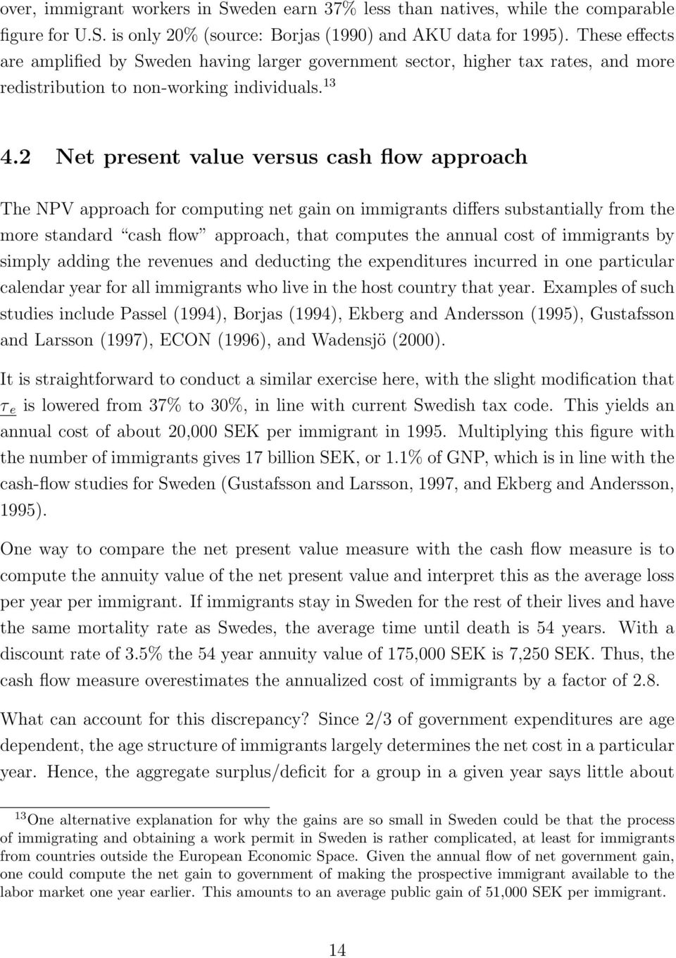 2 Net present value versus cash flow approach The NPV approach for computing net gain on immigrants differs substantially from the more standard cash flow approach, that computes the annual cost of