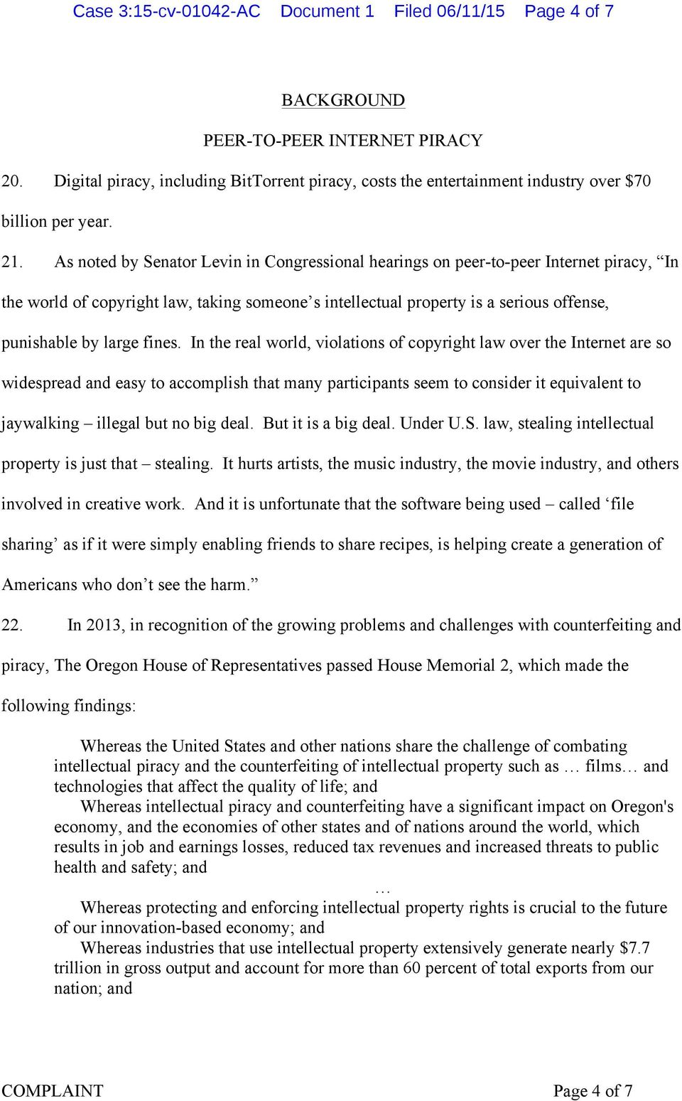 As noted by Senator Levin in Congressional hearings on peer-to-peer Internet piracy, In the world of copyright law, taking someone s intellectual property is a serious offense, punishable by large