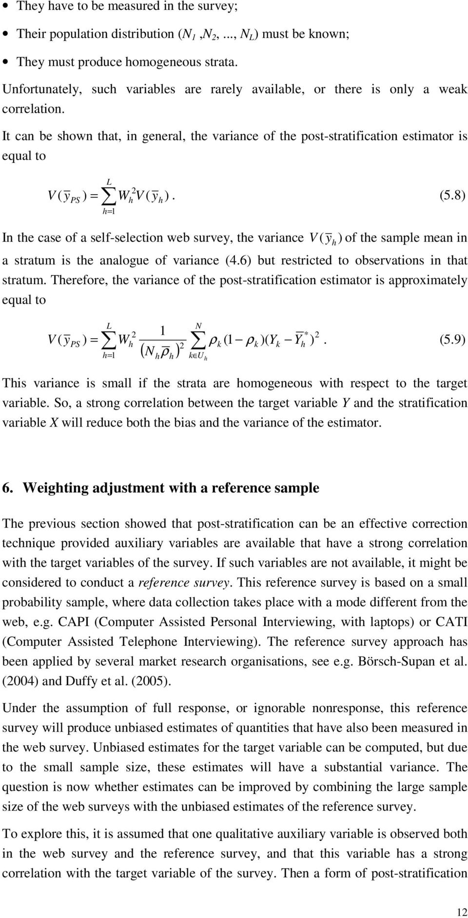8 S In te case of a self-selection web surve, te variance ( of te saple ean in a stratu is te analoue of variance (4.6 but restricted to observations in tat stratu.