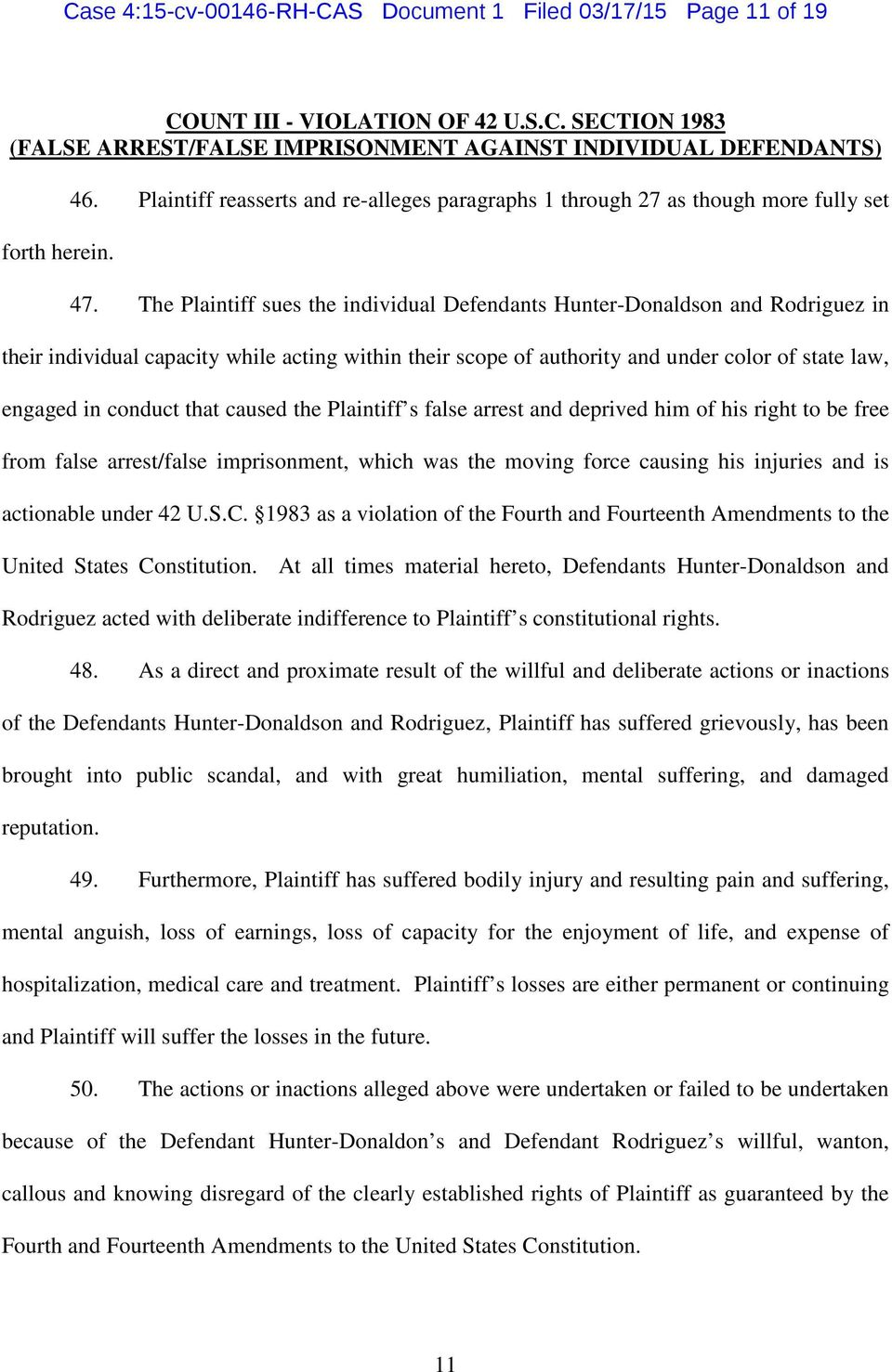 The Plaintiff sues the individual Defendants Hunter-Donaldson and Rodriguez in their individual capacity while acting within their scope of authority and under color of state law, engaged in conduct