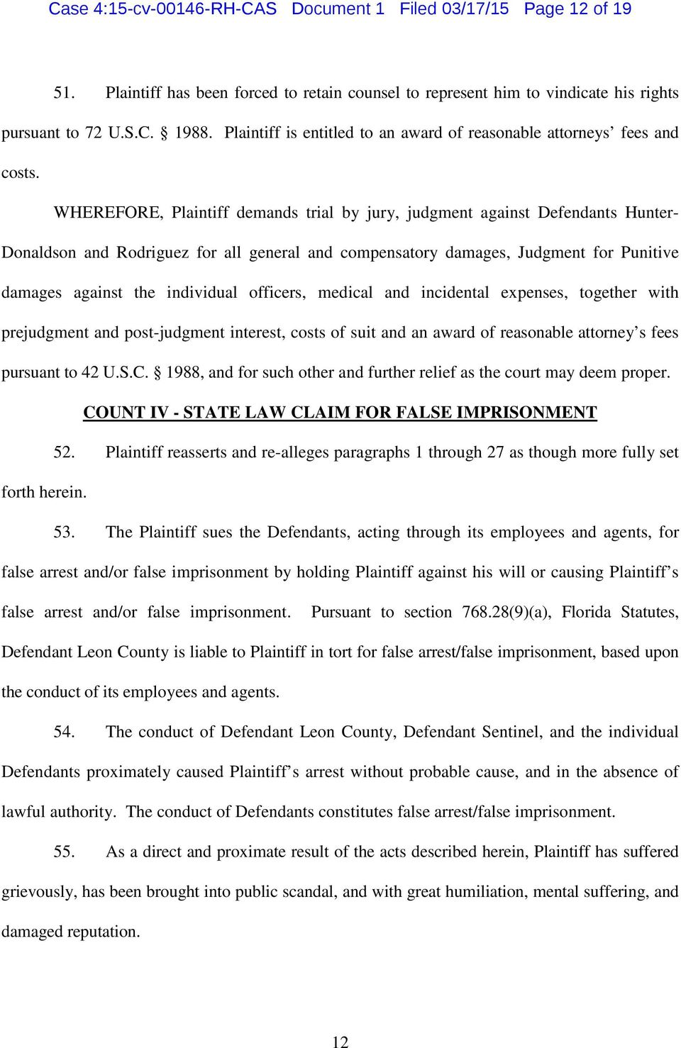 WHEREFORE, Plaintiff demands trial by jury, judgment against Defendants Hunter- Donaldson and Rodriguez for all general and compensatory damages, Judgment for Punitive damages against the individual