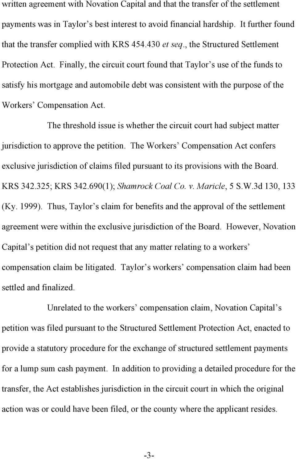 Finally, the circuit court found that Taylor s use of the funds to satisfy his mortgage and automobile debt was consistent with the purpose of the Workers Compensation Act.