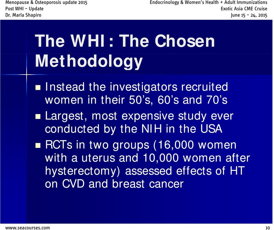 in the USA RCTs in two groups (16,000 women with a uterus and 10,000 000 women