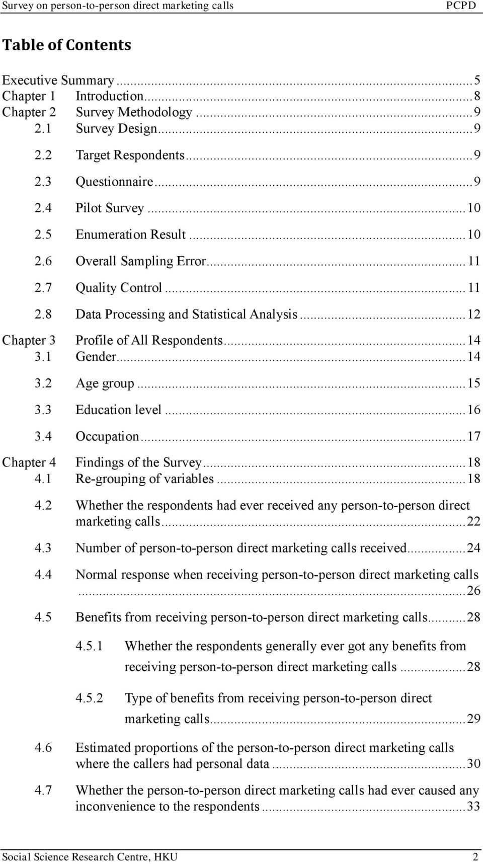 .. 15 3.3 Education level... 16 3.4 Occupation... 17 Chapter 4 Findings of the Survey... 18 4.1 Re-grouping of variables... 18 4.2 Whether the respondents had ever received any person-to-person direct marketing calls.