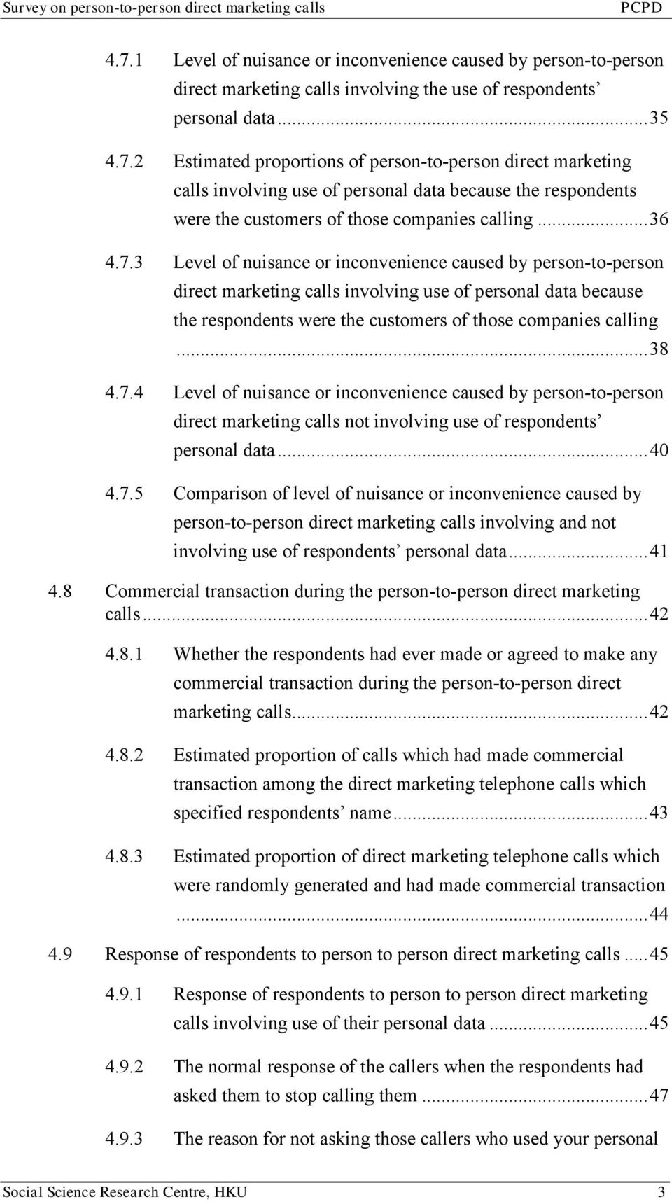 .. 38 4.7.4 Level of nuisance or inconvenience caused by person-to-person direct marketing calls not involving use of respondents personal data... 40 4.7.5 Comparison of level of nuisance or inconvenience caused by person-to-person direct marketing calls involving and not involving use of respondents personal data.
