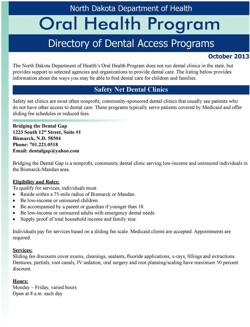 The listing below provides information about the ways you may be able to find dental care for children and families.