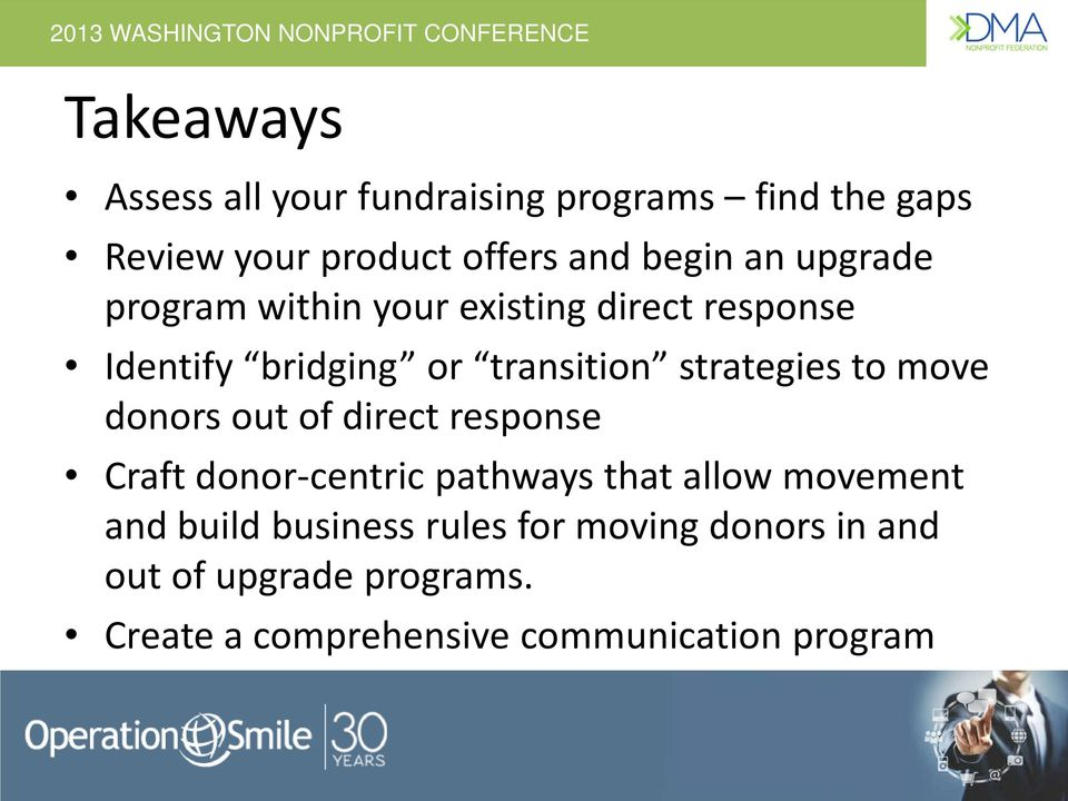 move donors out of direct response Craft donor-centric pathways that allow movement and build