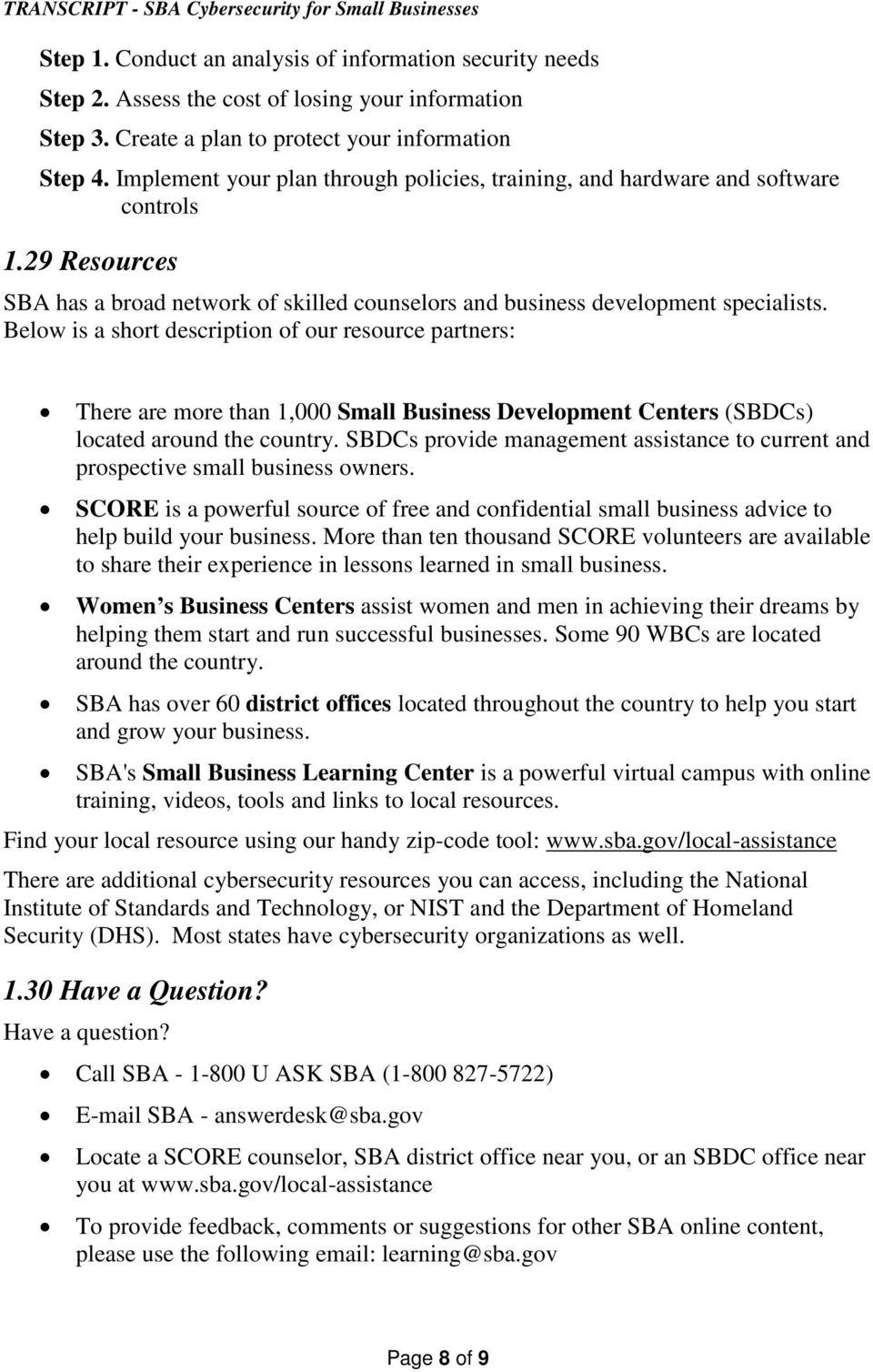 Below is a short description of our resource partners: There are more than 1,000 Small Business Development Centers (SBDCs) located around the country.