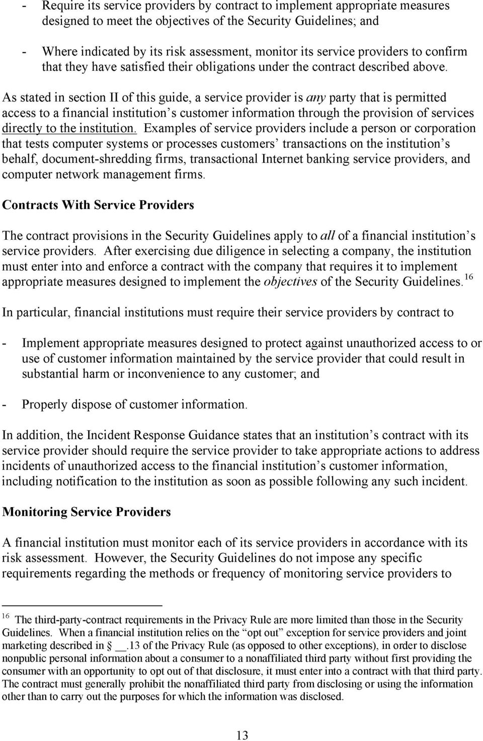 As stated in section II of this guide, a service provider is any party that is permitted access to a financial institution s customer information through the provision of services directly to the