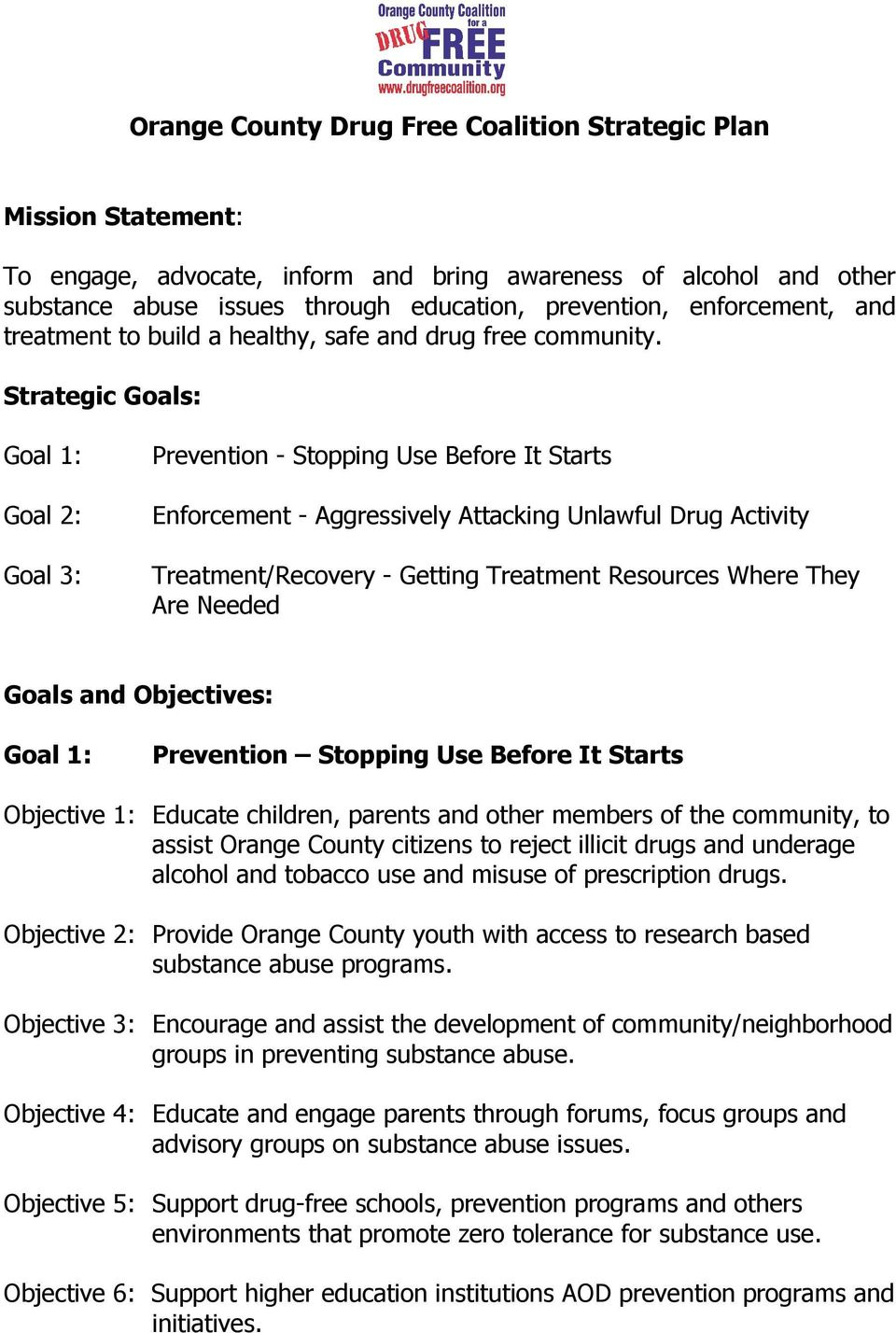Strategic Goals: Goal 1: Goal 2: Goal 3: Prevention - Stopping Use Before It Starts Enforcement - Aggressively Attacking Unlawful Drug Activity Treatment/Recovery - Getting Treatment Resources Where