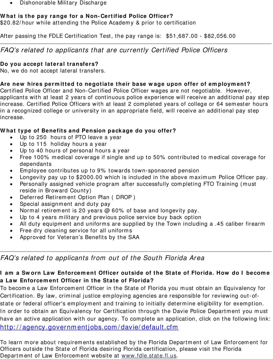 00 FAQ s related to applicants that are currently Certified Police Officers Do you accept lateral transfers? No, we do not accept lateral transfers.