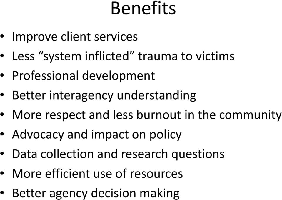 less burnout in the community Advocacy and impact on policy Data collection