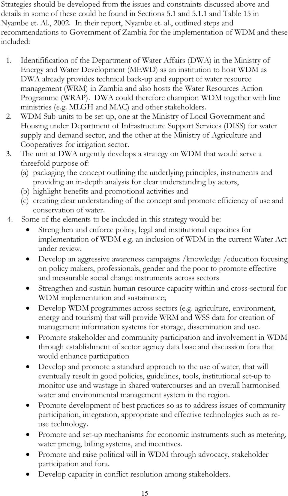 Identifification of the Department of Water Affairs (DWA) in the Ministry of Energy and Water Development (MEWD) as an institution to host WDM as DWA already provides technical back-up and support of