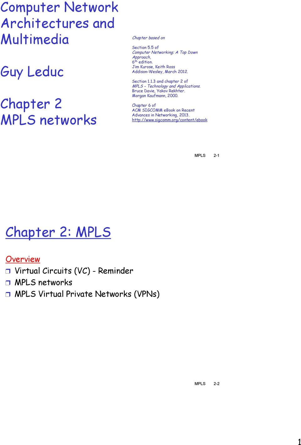 . Section 1.1.3 and chapter 2 of MPLS - Technology and Applications. Bruce Davie, Yakov Rekhter. Morgan Kaufmann, 2000.