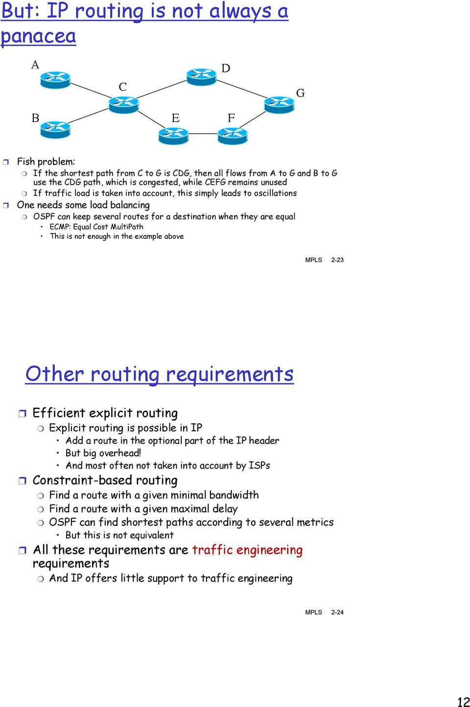 Cost MultiPath This is not enough in the example above MPLS 2-23 Other routing requirements Efficient explicit routing Explicit routing is possible in IP Add a route in the optional part of the IP