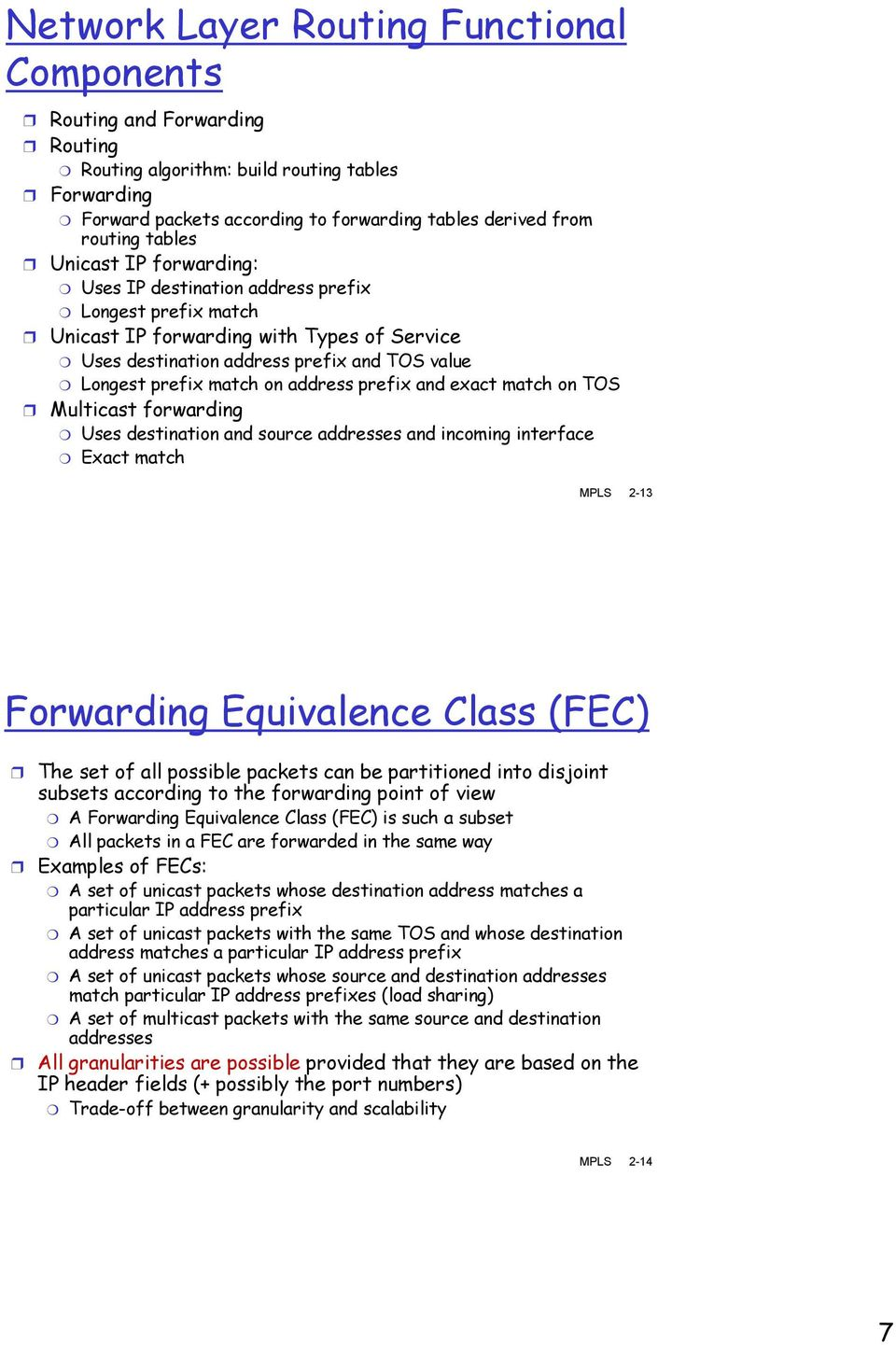 address prefix and exact match on TOS Multicast forwarding Uses destination and source addresses and incoming interface Exact match MPLS 2-13 Forwarding Equivalence Class (FEC) The set of all