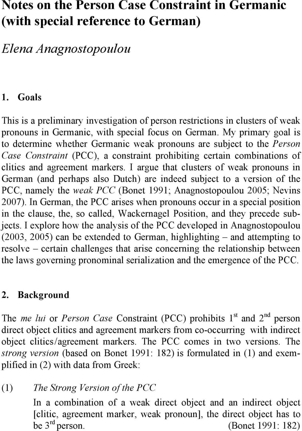 My primary goal is to determine whether Germanic weak pronouns are subject to the Person Case Constraint (PCC), a constraint prohibiting certain combinations of clitics and agreement markers.
