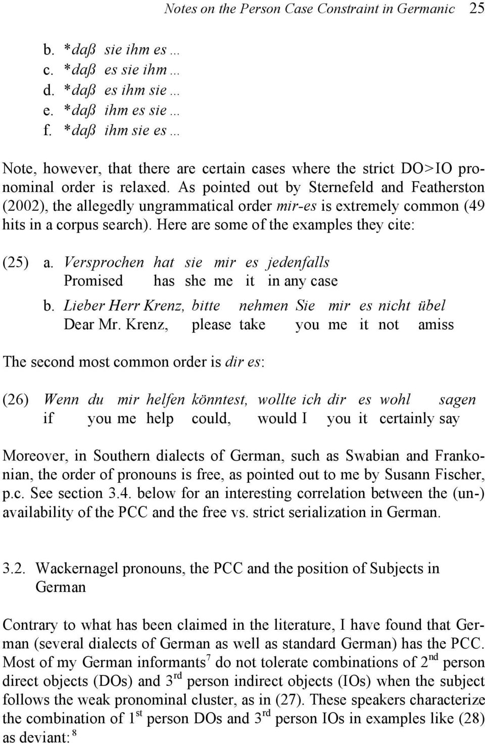 As pointed out by Sternefeld and Featherston (2002), the allegedly ungrammatical order mir-es is extremely common (49 hits in a corpus search). Here are some of the examples they cite: (25) a.