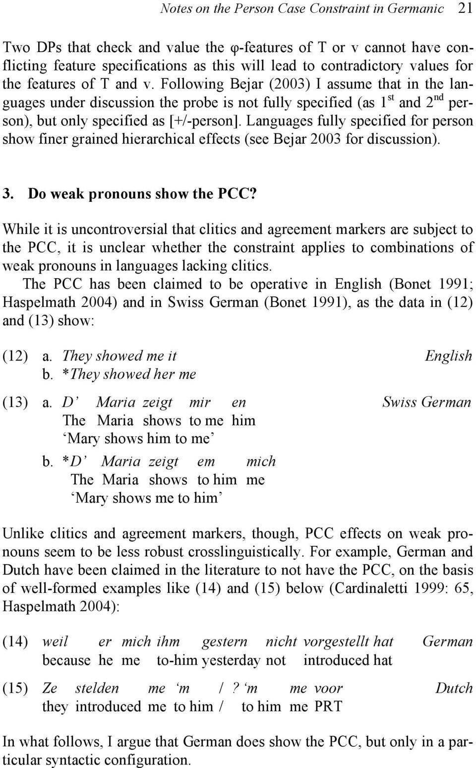 Languages fully specified for person show finer grained hierarchical effects (see Bejar 2003 for discussion). 3. Do weak pronouns show the PCC?