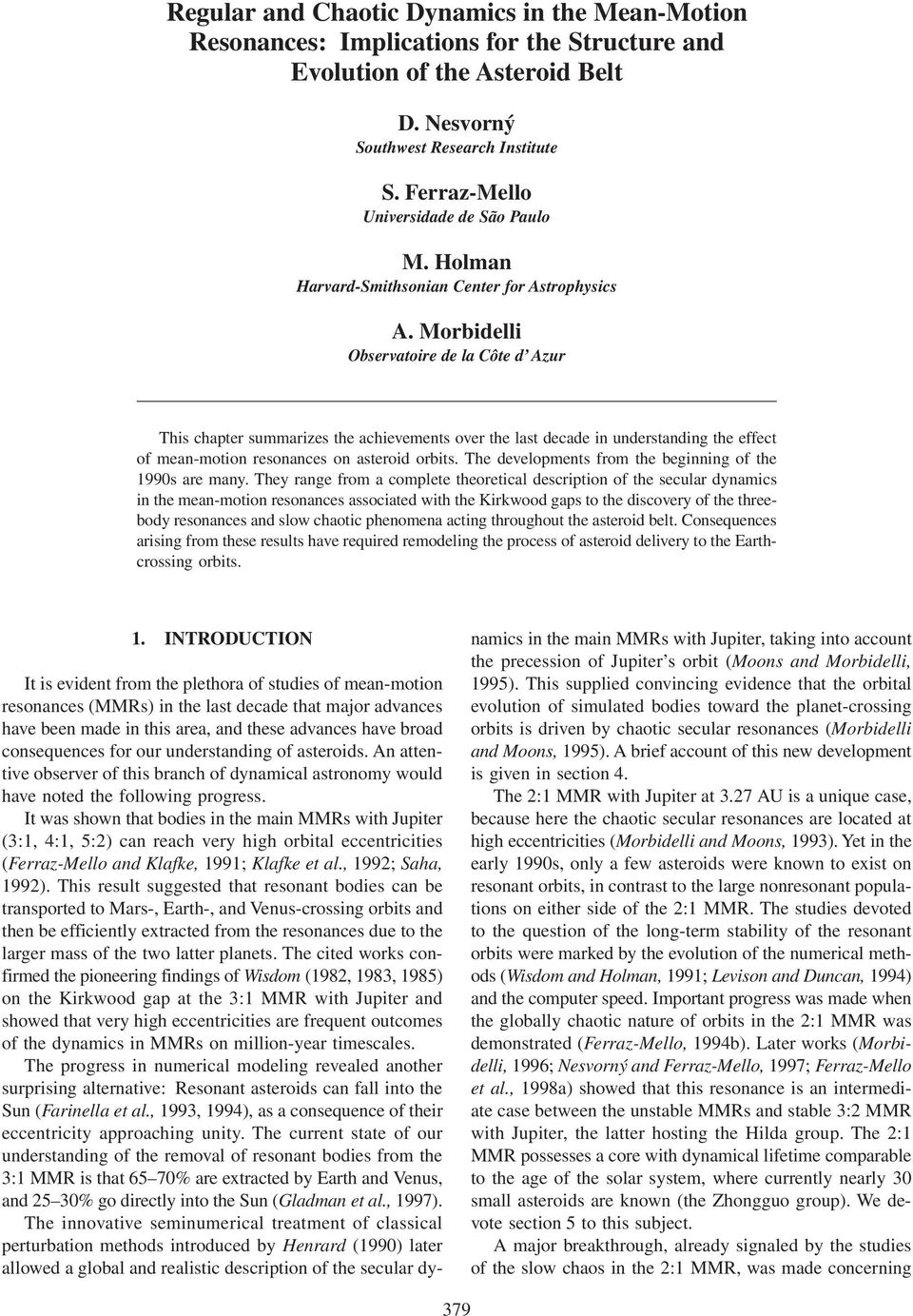 Morbidelli Observatoire de la Côte d Azur This chapter summarizes the achievements over the last decade in understanding the effect of mean-motion resonances on asteroid orbits.