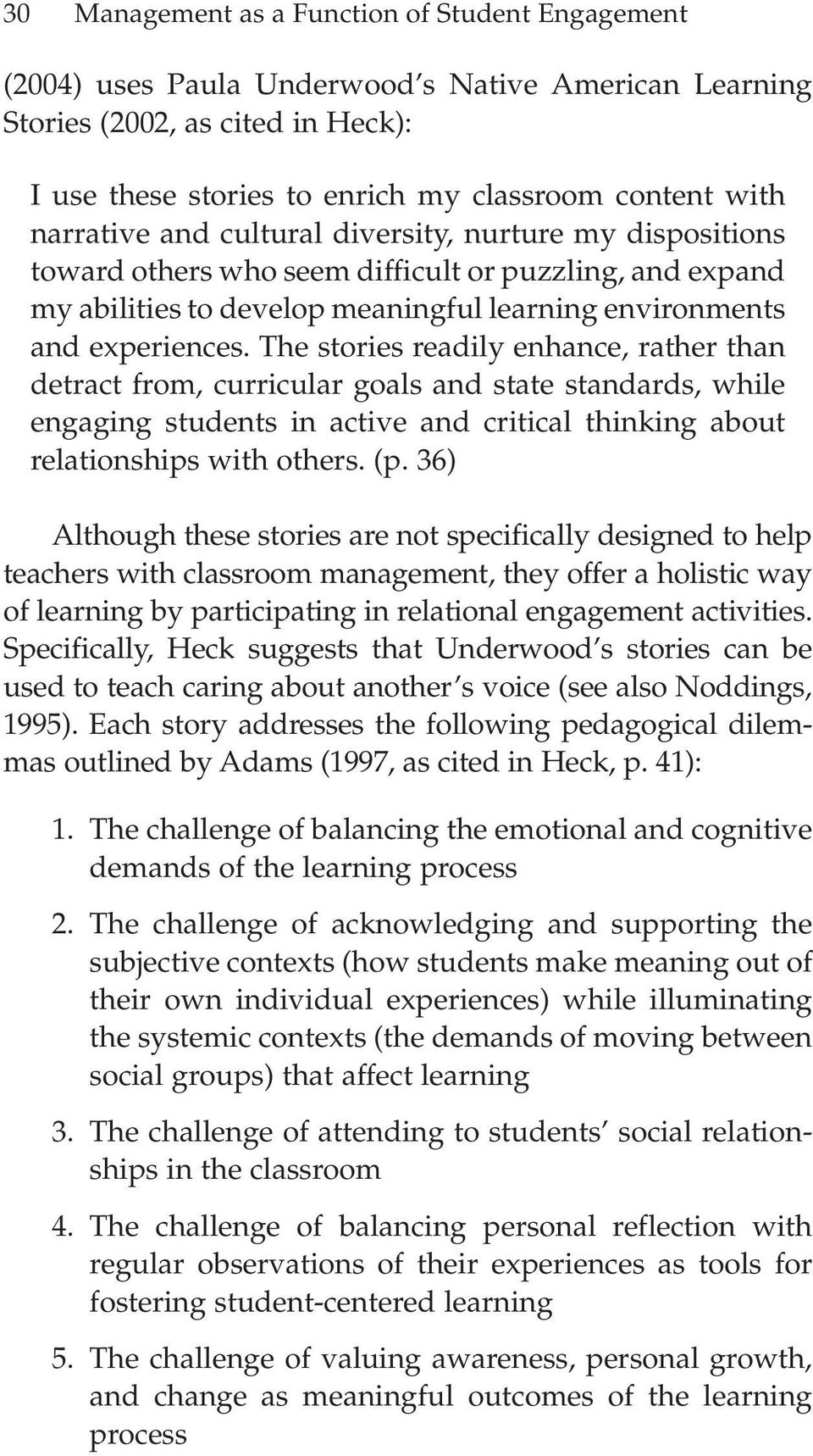 The stories readily enhance, rather than detract from, curricular goals and state standards, while engaging students in active and critical thinking about relationships with others. (p.