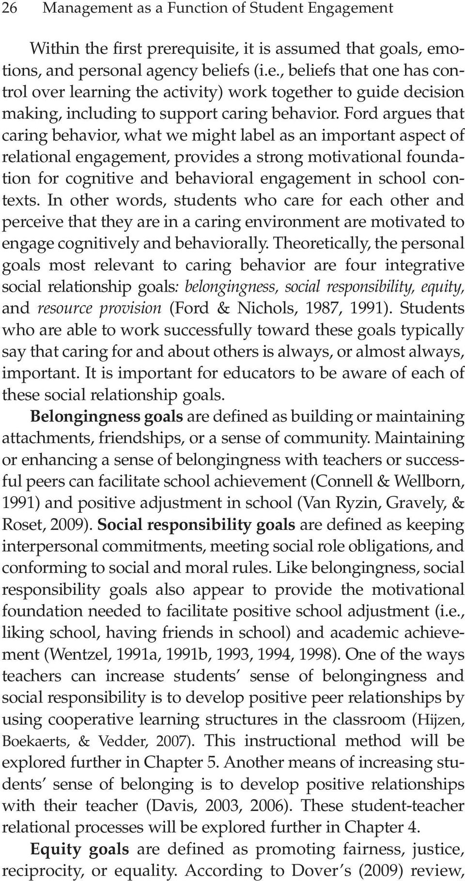 contexts. In other words, students who care for each other and perceive that they are in a caring environment are motivated to engage cognitively and behaviorally.