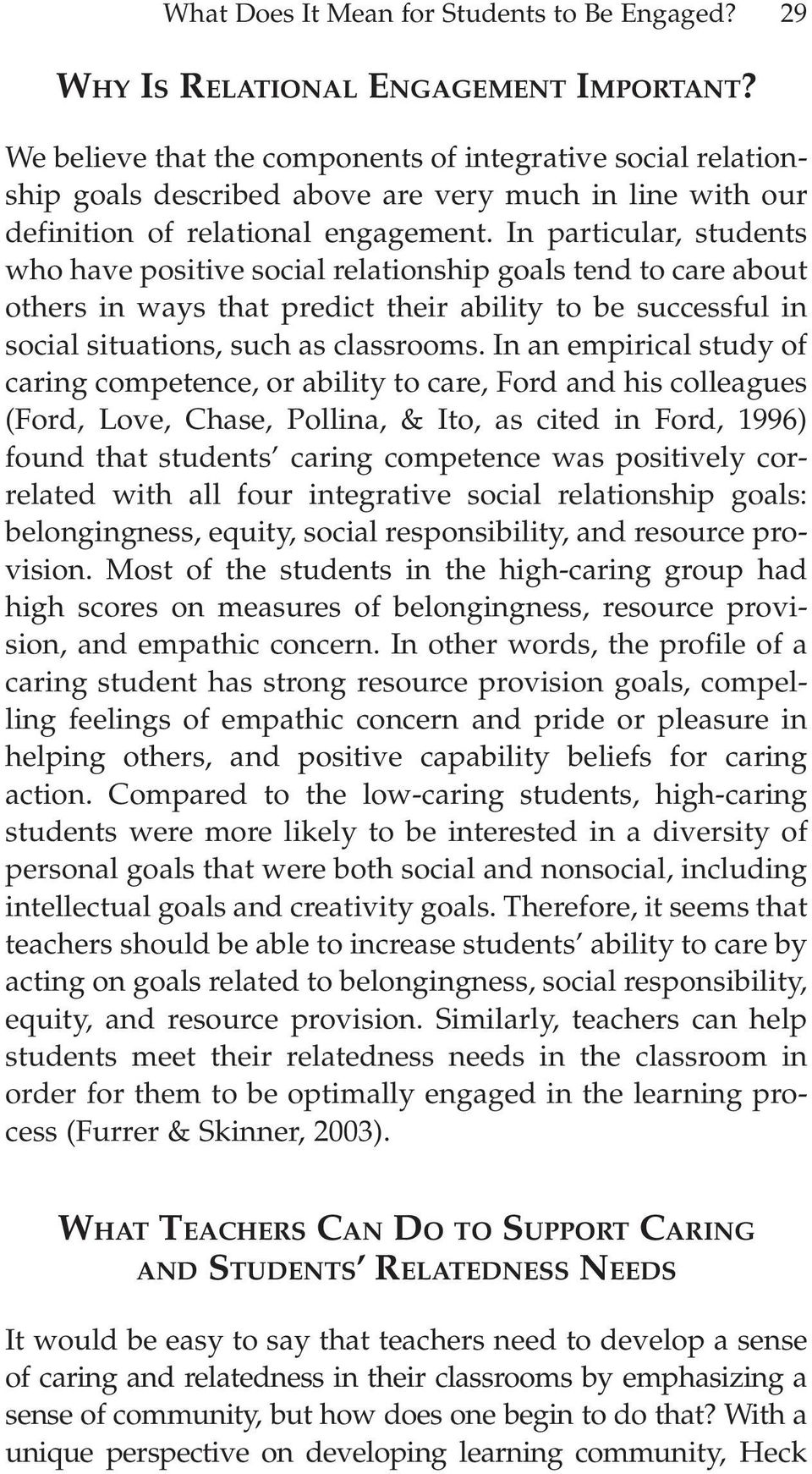 In particular, students who have positive social relationship goals tend to care about others in ways that predict their ability to be successful in social situations, such as classrooms.