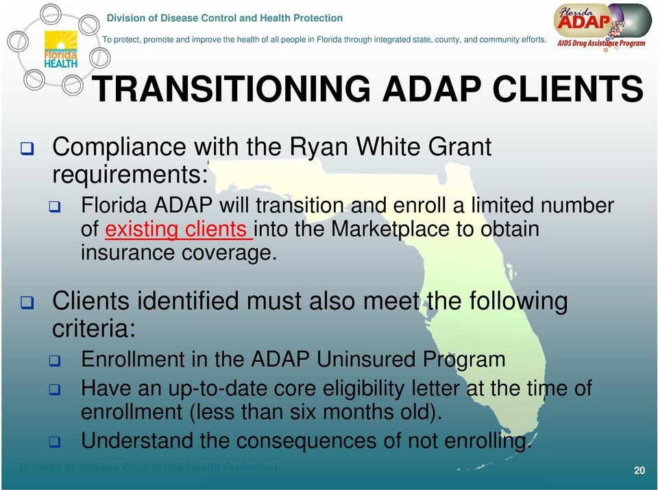 Clients identified must also meet the following criteria: Enrollment in the ADAP Uninsured Program Have an up-to-date core