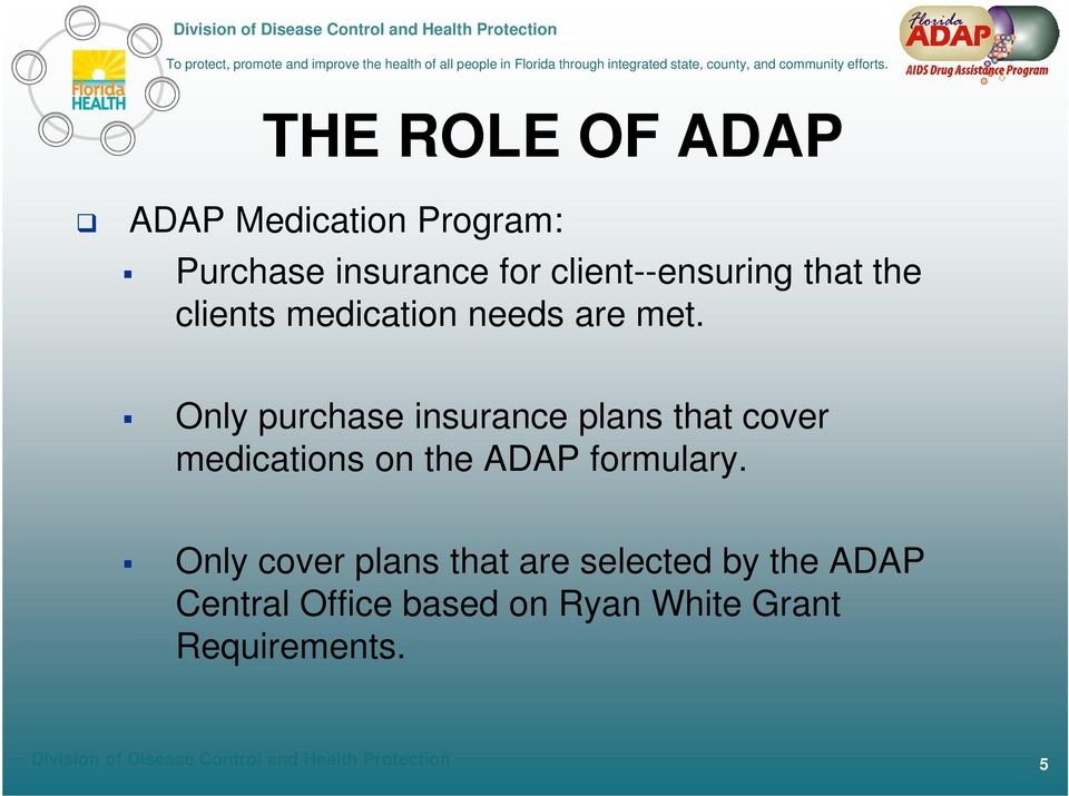 Only purchase insurance plans that cover medications on the ADAP formulary.