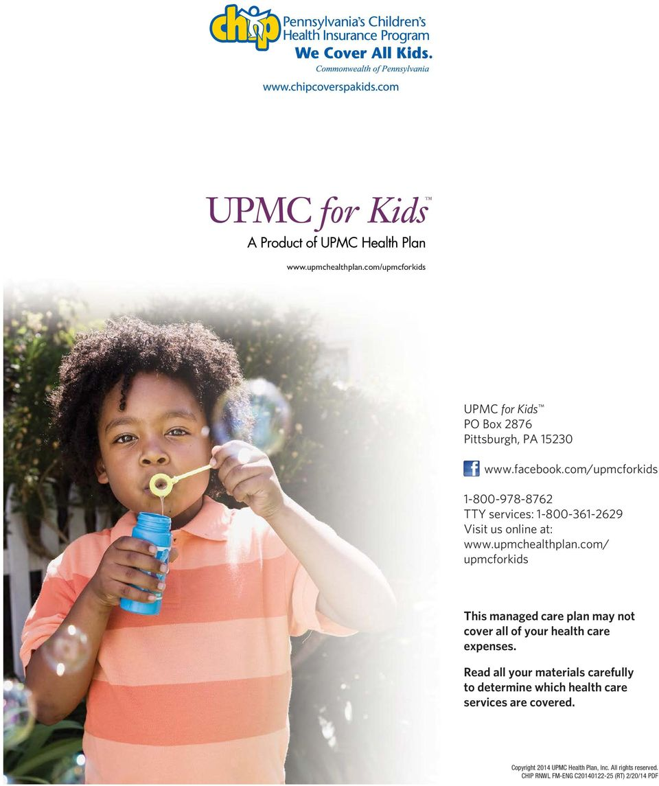 com/ upmcforkids This managed care plan may not cover all of your health care expenses.