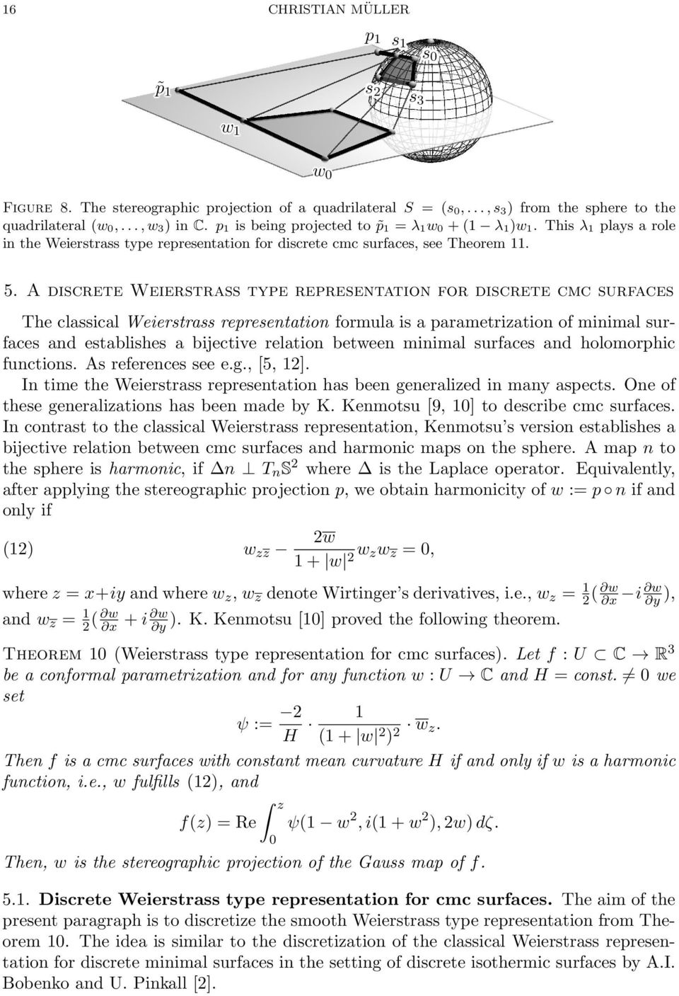A discrete Weierstrass type representation for discrete cmc surfaces The classical Weierstrass representation formula is a parametrization of minimal surfaces and establishes a bijective relation