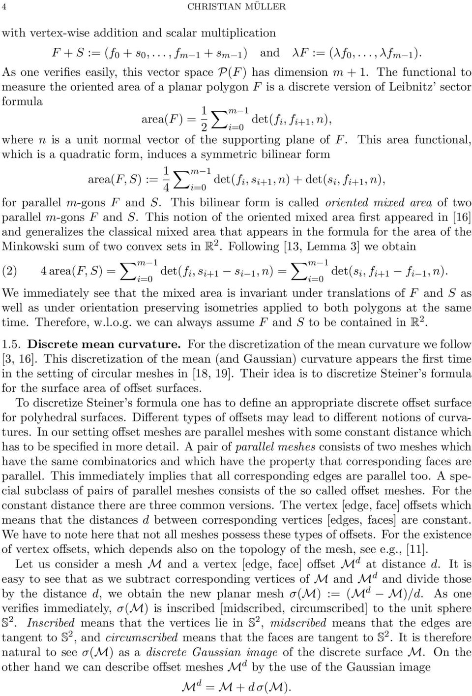 The functional to measure the oriented area of a planar polygon F is a discrete version of Leibnitz sector formula area(f ) = 1 m 1 2 det(f i, f i+1, n), i=0 where n is a unit normal vector of the