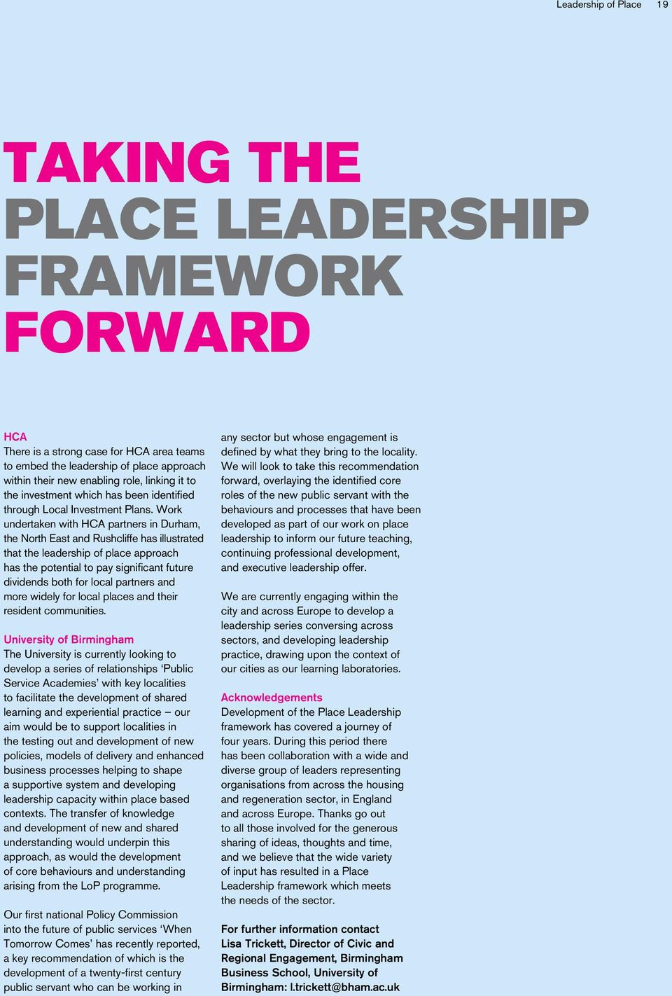 Work undertaken with HCA partners in Durham, the North East and Rushcliffe has illustrated that the leadership of place approach has the potential to pay significant future dividends both for local