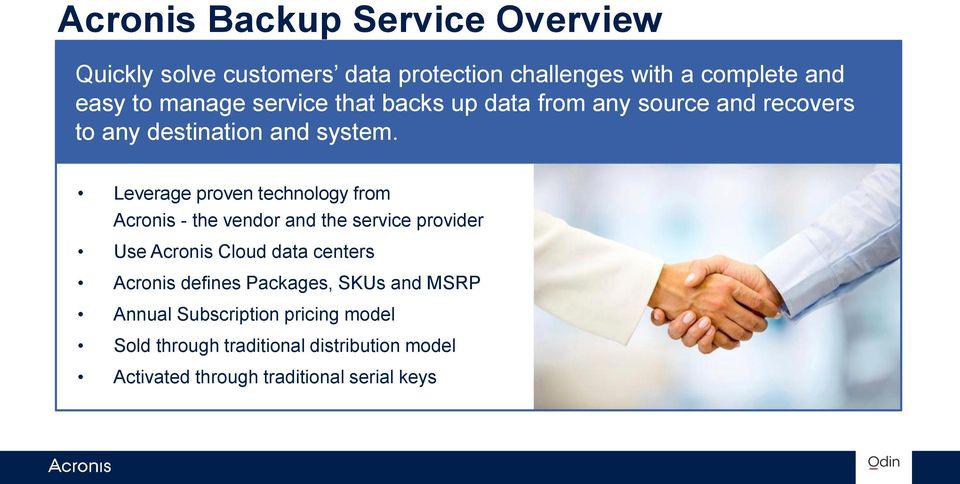 Leverage proven technology from Acronis - the vendor and the service provider Use Acronis Cloud data centers Acronis
