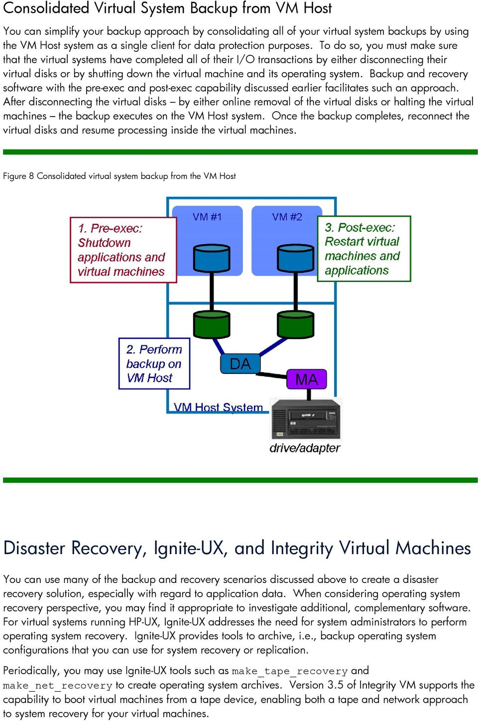 To do so, you must make sure that the virtual systems have completed all of their I/O transactions by either disconnecting their virtual disks or by shutting down the virtual machine and its