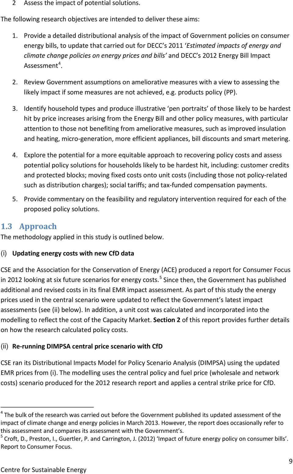 policies on energy prices and bills and DECC s 2012 Energy Bill Impact Assessment 4. 2. Review Government assumptions on ameliorative measures with a view to assessing the likely impact if some measures are not achieved, e.