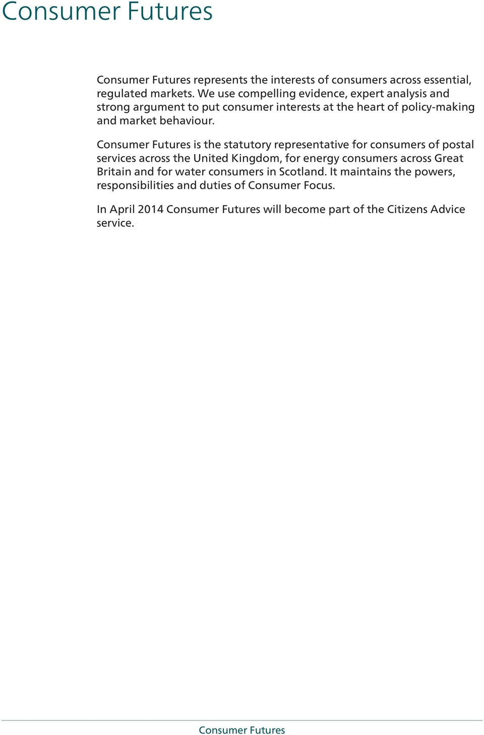 Consumer Futures is the statutory representative for consumers of postal services across the United Kingdom, for energy consumers across Great Britain