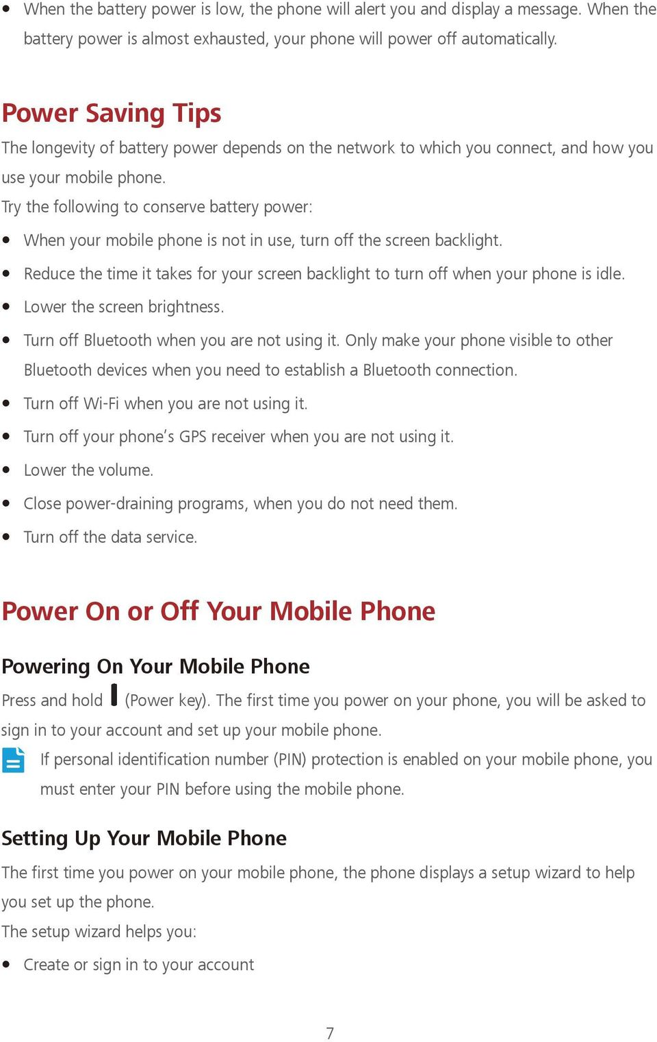 Try the following to conserve battery power: When your mobile phone is not in use, turn off the screen backlight.