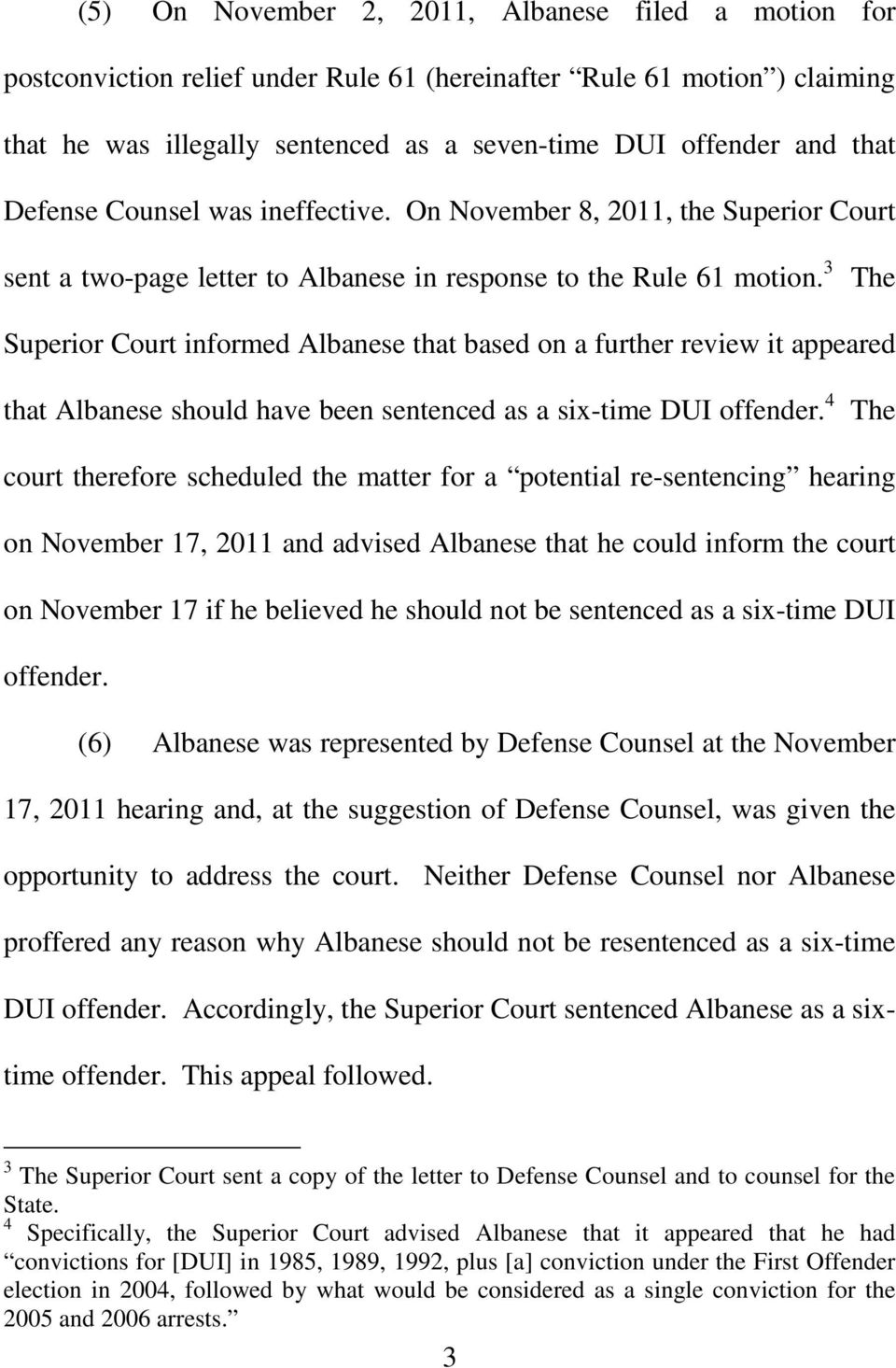 3 The Superior Court informed Albanese that based on a further review it appeared that Albanese should have been sentenced as a six-time DUI offender.