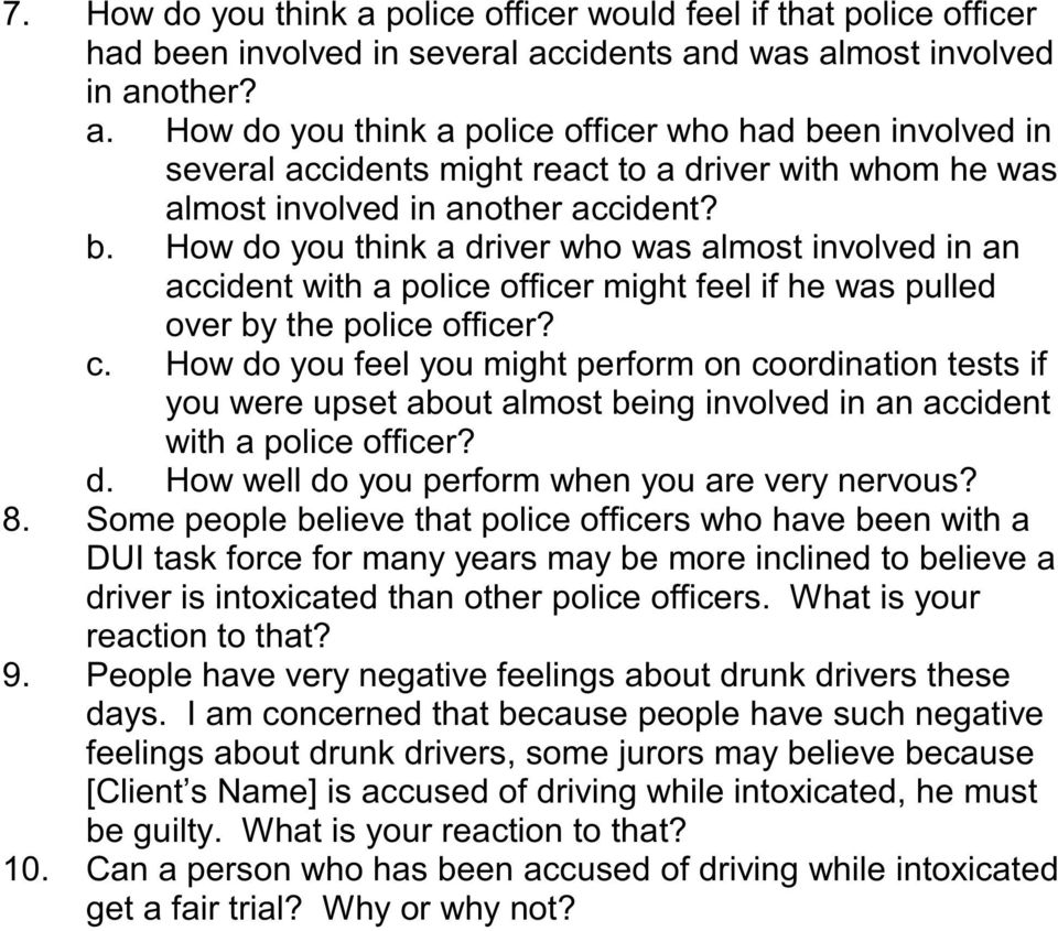 How do you feel you might perform on coordination tests if you were upset about almost being involved in an accident with a police officer? d. How well do you perform when you are very nervous? 8.