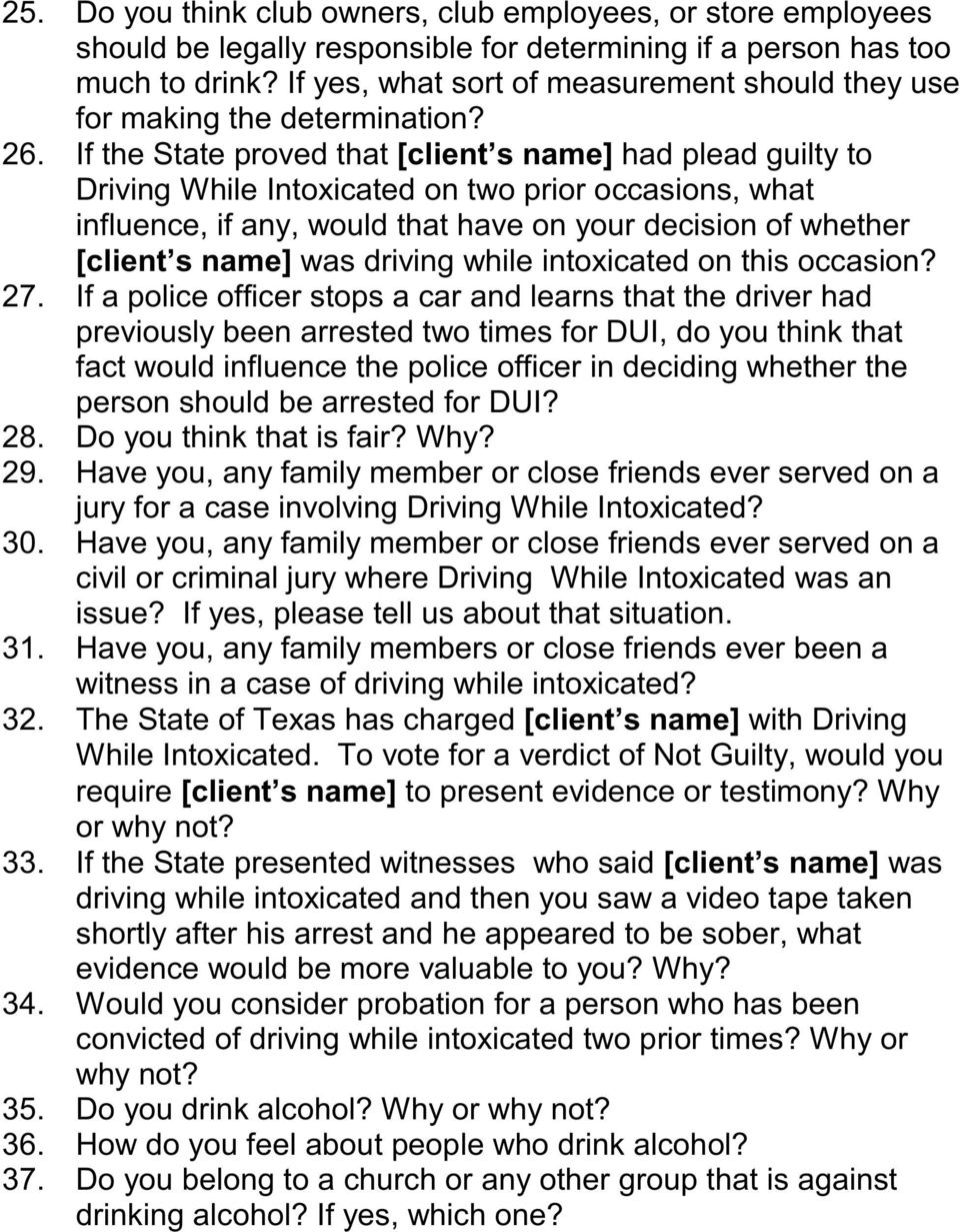 If the State proved that [client s name] had plead guilty to Driving While Intoxicated on two prior occasions, what influence, if any, would that have on your decision of whether [client s name] was