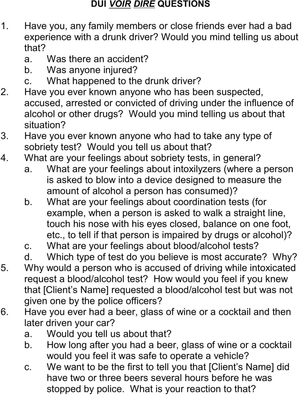 Would you mind telling us about that situation? 3. Have you ever known anyone who had to take any type of sobriety test? Would you tell us about that? 4.
