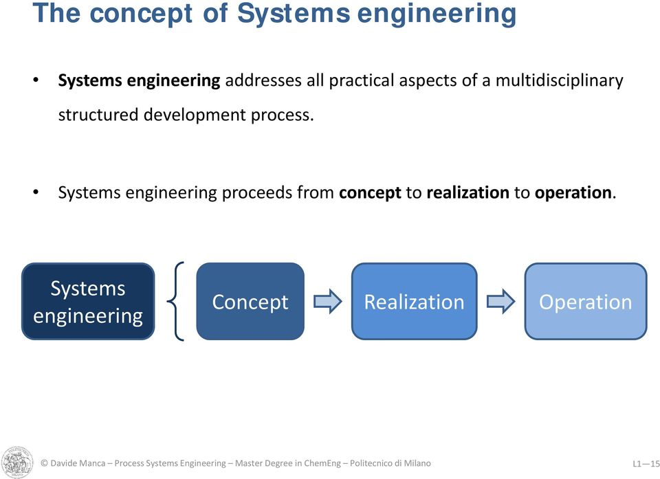 Systems engineering proceeds from concept to realization to operation.
